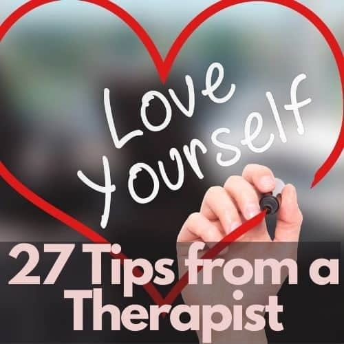 How to love yourself - 27 tips from a therapist