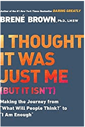 I thought it was just me book by Brene' Brown